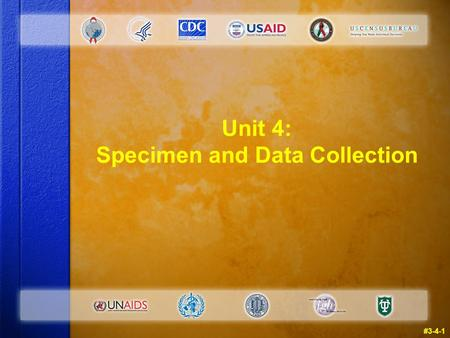 Unit 4: Specimen and Data Collection #3-4-1. Warm Up Questions: Instructions  Take five minutes now to try the Unit 4 warm up questions in your manual.