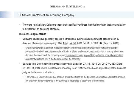 Duties of Directors of an Acquiring Company  There are relatively few Delaware cases that specifically address the fiduciary duties that are applicable.