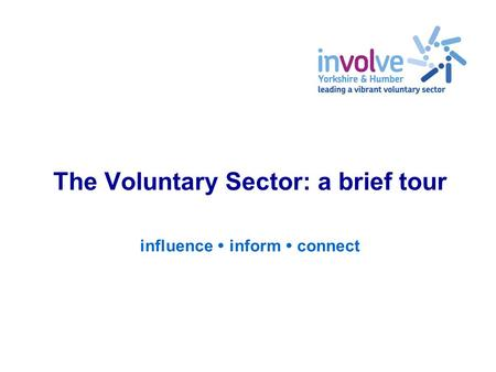 The Voluntary Sector: a brief tour influence  inform  connect.