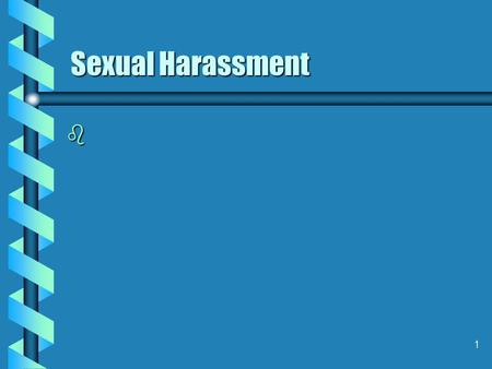 1 Sexual Harassment b. 2 Supervisor's Responsibilities b Supervisors are responsible for setting the tone for a harassment-free work environment and for.