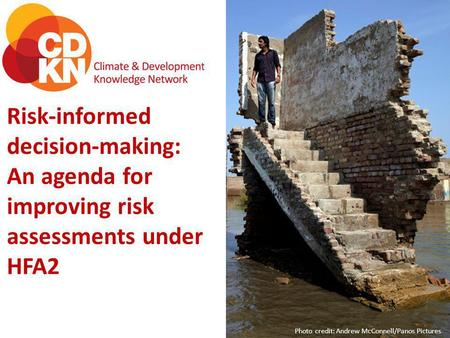 Risk-informed decision-making: An agenda for improving risk assessments under HFA2 Photo credit: Andrew McConnell/Panos Pictures.