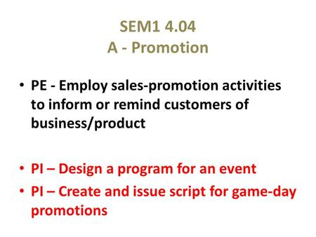 SEM1 4.04 A - Promotion PE - Employ sales-promotion activities to inform or remind customers of business/product PI – Design a program for an event PI.