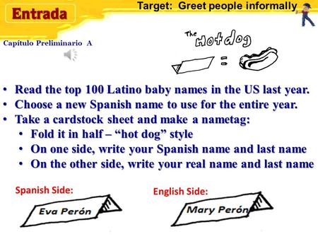 Capítulo Preliminario A Read the top 100 Latino baby names in the US last year. Read the top 100 Latino baby names in the US last year. Choose a new Spanish.