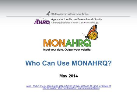 Who Can Use MONAHRQ? May 2014 Note: This is one of seven slide sets outlining MONAHRQ and its value, available at