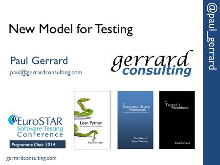 New Model for Paul Gerrard gerrardconsulting.com Programme Chair 2014.