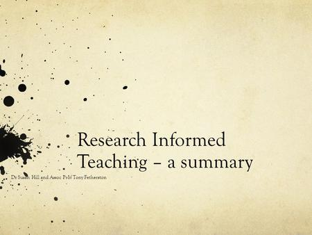 Research Informed Teaching – a summary Dr Susan Hill and Assoc Prof Tony Fetherston.