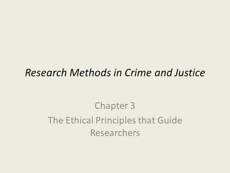 Research Methods in Crime and Justice Chapter 3 The Ethical Principles that Guide Researchers.