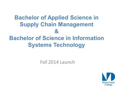 Bachelor of Applied Science in Supply Chain Management & Bachelor of Science in Information Systems Technology Fall 2014 Launch.