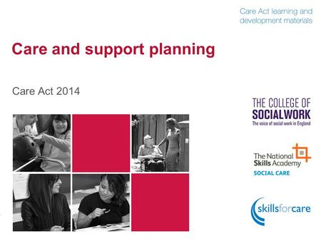 Care and support planning Care Act 2014. Outline of content  Introduction Introduction  Production of the plan Production of the plan  Planning for.
