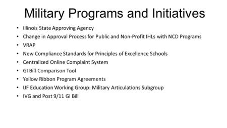 Military Programs and Initiatives Illinois State Approving Agency Change in Approval Process for Public and Non-Profit IHLs with NCD Programs VRAP New.