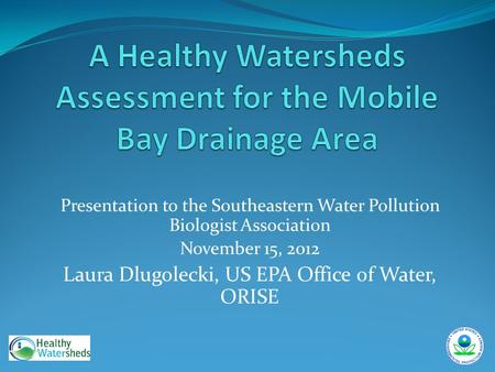 Presentation to the Southeastern Water Pollution Biologist Association November 15, 2012 Laura Dlugolecki, US EPA Office of Water, ORISE.