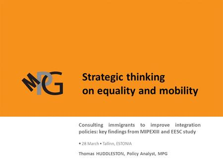 Strategic thinking on equality and mobility MIPEX: policy indicators and a joined-up approach to policy evaluation in Europe 27 February 2008 Prague Presentation.