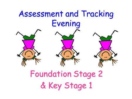 Assessment and Tracking Evening Foundation Stage 2 & Key Stage 1.