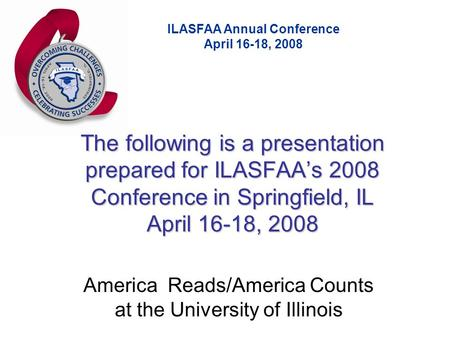 ILASFAA Annual Conference April 16-18, 2008 The following is a presentation prepared for ILASFAA's 2008 Conference in Springfield, IL April 16-18, 2008.