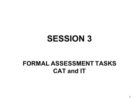 1 SESSION 3 FORMAL ASSESSMENT TASKS CAT and IT. 2 3.2 ASSESSMENT TOOLS.