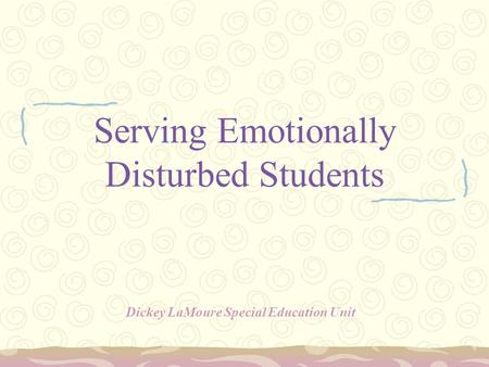 Serving Emotionally Disturbed Students Dickey LaMoure Special Education Unit.
