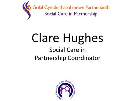 Clare Hughes Social Care in Partnership Coordinator.