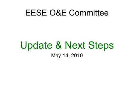 EESE O&E Committee Update & Next Steps May 14, 2010.