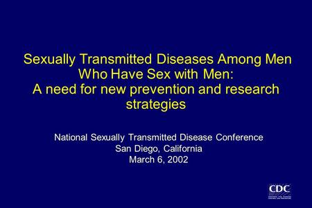 Sexually Transmitted Diseases Among Men Who Have Sex with Men: A need for new prevention and research strategies National Sexually Transmitted Disease.