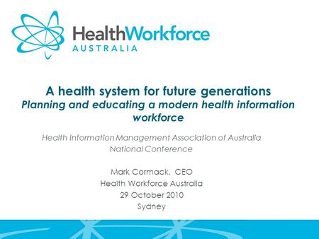 A health system for future generations Planning and educating a modern health information workforce Health Information Management Association of Australia.