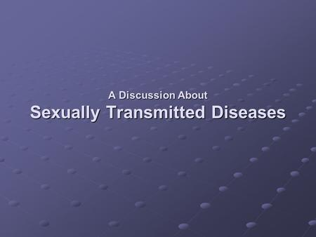 A Discussion About Sexually Transmitted Diseases