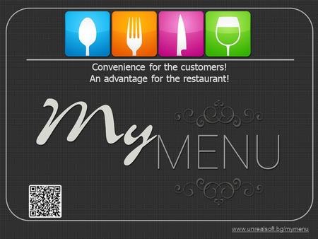 Convenience for the customers! An advantage for the restaurant! www.unrealsoft.bg/mymenu.