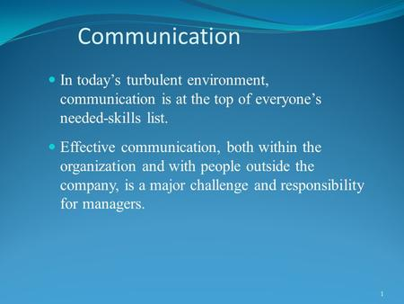 Communication In today's turbulent environment, communication is at the top of everyone's needed-skills list. Effective communication, both within the.