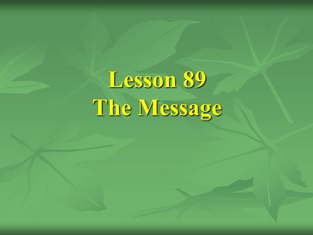 Lesson 89 The Message. [13] The beginning of the Revelation.