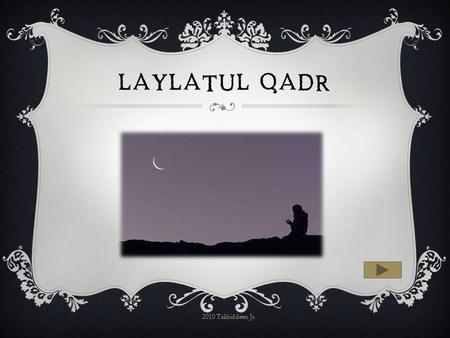 LAYLATUL QADR 2010 Talibiddeen Jr. Suratul Qadr (97) informs us about a night called Laylatul Qadr 2010 Talibiddeen Jr.