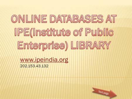 ONLINE DATABASES AT IPE(Institute of Public Enterprise) LIBRARY