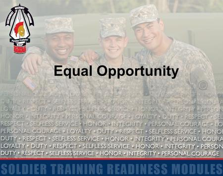Equal Opportunity. 2 Terminal Learning Objective Action: Communicate the Individual Soldier's Obligations in Support of the Army's Equal Opportunity (EO)
