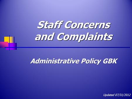 Staff Concerns and Complaints Administrative Policy GBK Updated 07/31/2012 1.