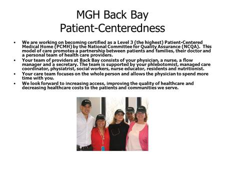 MGH Back Bay Patient-Centeredness We are working on becoming certified as a Level 3 (the highest) Patient-Centered Medical Home (PCMH) by the National.