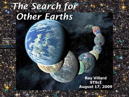 1 The Search for Other Earths Ray Villard STScI August 17, 2009.