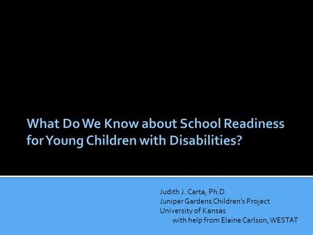 Judith J. Carta, Ph.D. Juniper Gardens Children's Project University of Kansas with help from Elaine Carlson, WESTAT.