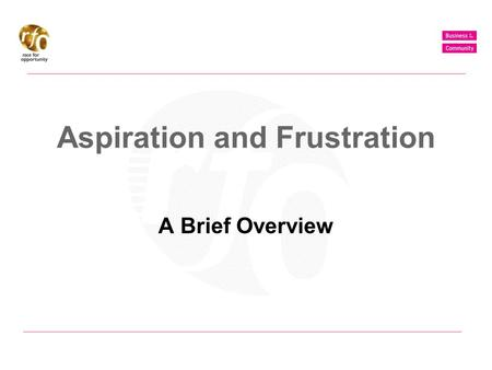 Aspiration and Frustration A Brief Overview. mobilising business for good Aspiration and Frustration Research objective: To find out how certain industries.