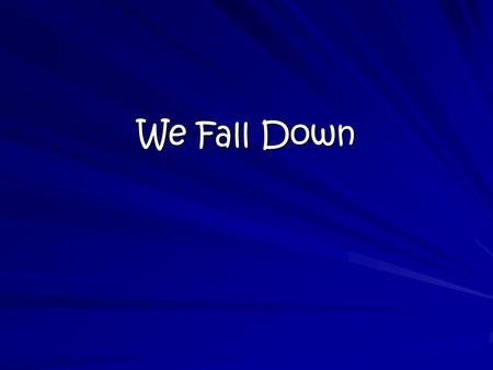 We Fall Down.