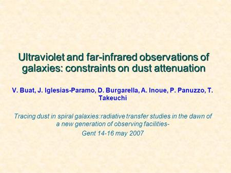Ultraviolet and far-infrared observations of galaxies: constraints on dust attenuation V. Buat, J. Iglesias-Paramo, D. Burgarella, A. Inoue, P. Panuzzo,