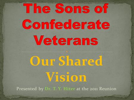 Our Shared Vision Presented by Dr. T. Y. Hiter at the 2011 Reunion.