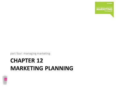 CHAPTER 12 MARKETING PLANNING part four: managing marketing.