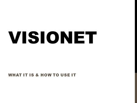 VISIONET WHAT IT IS & HOW TO USE IT. WHAT IS VISIONET? VISIONET is a comprehensive index to optometric and vision literature that the Library created.