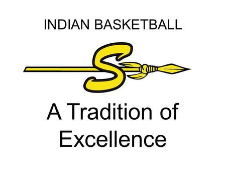INDIAN BASKETBALL A Tradition of Excellence. SEMINOLE INDIAN BASKETBALL MISSION STATEMENT As we work toward being successful on the court, we will not.