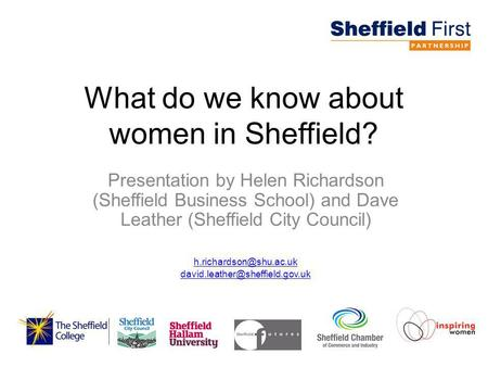 What do we know about women in Sheffield? Presentation by Helen Richardson (Sheffield Business School) and Dave Leather (Sheffield City Council)