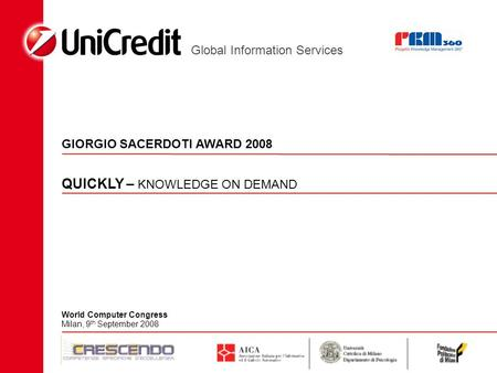 Global Information Services QUICKLY – KNOWLEDGE ON DEMAND GIORGIO SACERDOTI AWARD 2008 World Computer Congress Milan, 9 th September 2008.