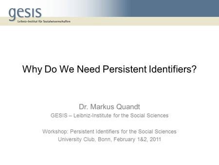 Dr. Markus Quandt GESIS – Leibniz-Institute for the Social Sciences Workshop: Persistent Identifiers for the Social Sciences University Club, Bonn, February.