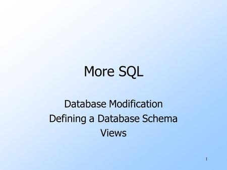 1 More SQL Database Modification Defining a Database Schema Views.