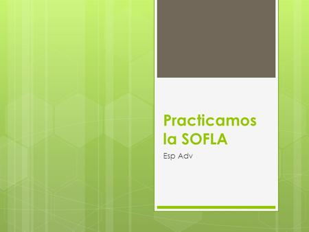 Practicamos la SOFLA Esp Adv. SOFLA Writing Exam – Tips and Tricks  You have one hour to answer four prompts which are written in English  You can answer.