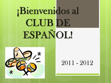 ¡Bienvenidos al CLUB DE ESPAÑOL! 2011 - 2012. We are going to have a great year! For new members, here are some of the things Spanish Club does throughout.