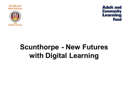 Scunthorpe - New Futures with Digital Learning. Project Partners.