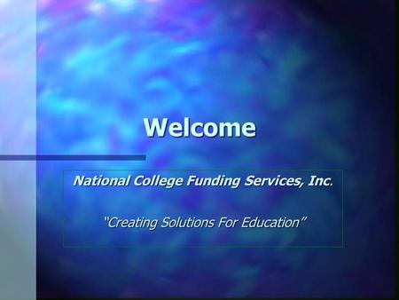 "Welcome National College Funding Services, Inc. ""Creating Solutions For Education"""